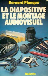 La diapositive et le montage audiovisuel - Bernard Planque - Livre