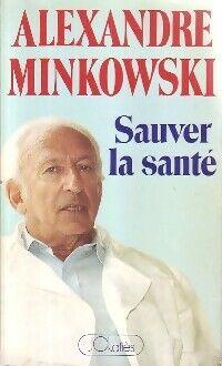 Sauver la santé - Alexandre Minkowski - Livre