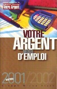 Votre argent, mode d'emploi 2001/2002 - Collectif - Livre