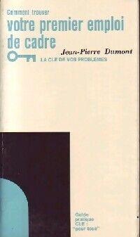 Comment trouver votre premier emploi de cadre - Jean-Pierre Dumont - Livre