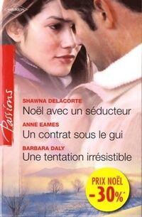 Noel avec un séducteur / Un contrat sous le gui / Le réveillon de Mallory - Anne Delacorte - Livre