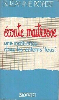 Ecoute maîtresse - Suzanne Ropert - Livre