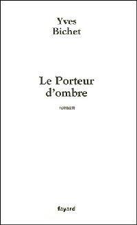 Le porteur d'ombre - Yves Bichet - Livre