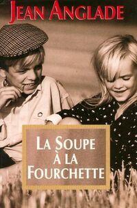 La soupe à la fourchette - Jean Anglade - Livre