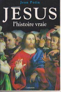 Jésus. L'histoire vraie - Jean Potin - Livre
