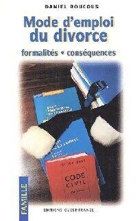 Mode d'emploi du divorce : Formalités, conséquences - Daniel Roucous - Livre