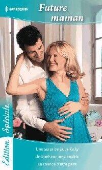 Future maman : Une surprise pour Kelly / Un bonheur inestimable / La chance d'être père - Linda Gordon - Livre