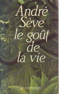 Le goût de la vie - André Sève - Livre