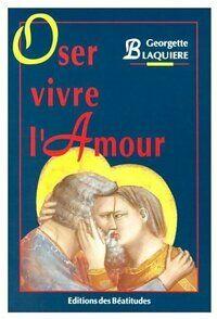 Oser vivre l'amour - Georgette Blaquière - Livre