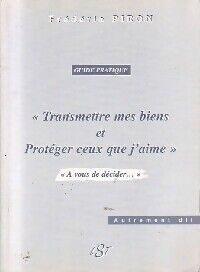 Transmettre mes biens et protéger ceux que j'aime - Frédéric Piron - Livre