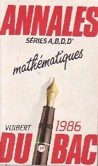 Annales du BAC 1986 : Mathématiques séries A,B,D,D' - Inconnu - Livre