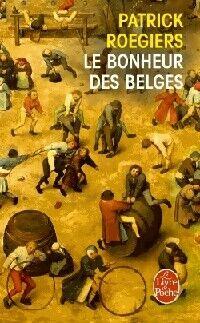 Le bonheur des belges - Patrick Roegiers - Livre