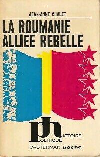 La Roumanie alliée rebelle - Jean-Anne Chalet - Livre