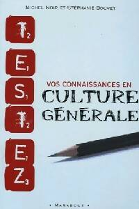 Testez vos connaissances en culture générale - Stéphanie Noir - Livre