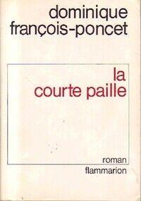 La courte paille - Dominique François-Poncet - Livre