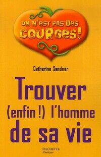 Trouver (enfin !) l'homme de sa vie - Catherine Sandner - Livre