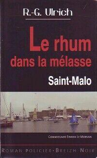 Le rhum dans la mélasse : Saint-Malo - R.G. Ulrich - Livre