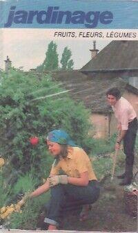 Jardinage : Fruits, fleurs, légumes - Pierre Auguste - Livre