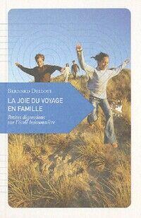 La joie du voyage en famille - Bernard Delloye - Livre