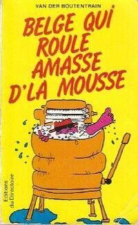 Belge qui roule amasse d'la mousse - Van der Boutentrain - Livre