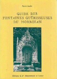 Guide des fontaines guérisseuses du Morbihan - Pierre Audin - Livre