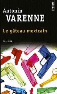 Le gâteau mexicain - Antonin Varenne - Livre