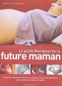 Le guide Marabout de la future maman - Marie-Claude Delahaye - Livre