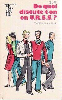 De quoi discute-t-on en U.R.S.S ? - Vladimir Kokachinski - Livre