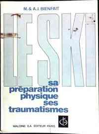 Le ski. Sa préparation physique, ses traumatismes - Marcel Bienfait - Livre