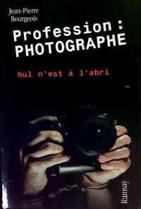 Profession photographe. Nul est à l'abri - Jean-Pierre Bourgeois - Livre
