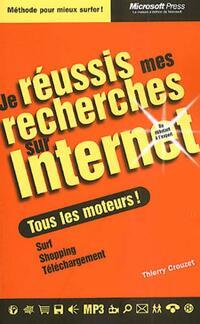 Je réussis mes recherches sur internet - Thierry Crouzet - Livre