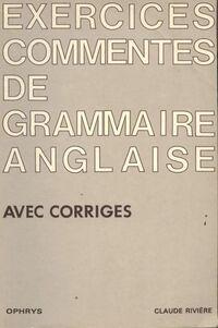 Exercices commentés de grammaire anglaise - Claude Rivière - Livre