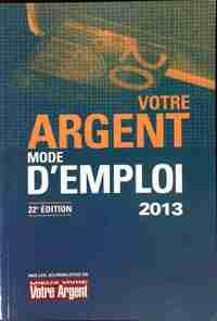 Votre argent, mode d'emploi 2013 - Collectif - Livre