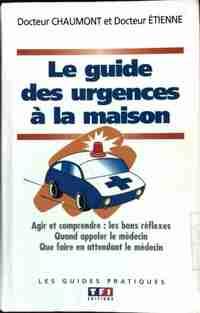 Le guide des urgences à la maison - Bruno Chaumont - Livre