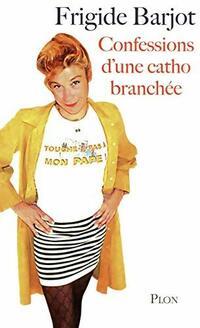Confessions d'une catho branchée - Frigide Barjot - Livre