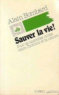 Sauver la vie ! - Alain Bombard - Livre