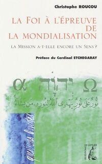 La Foi à l'épreuve de la Mondialisation - Christophe Roucou - Livre