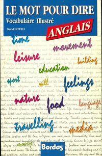 Le mot pour dire. Vocabulaire illustré Anglais - David Howell - Livre