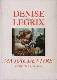 Ma joie de vivre - Denise Legrix - Livre