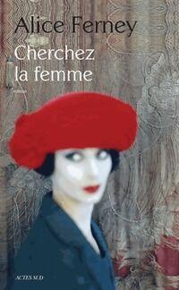 Cherchez la femme - Alice Ferney - Livre