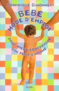 Bébé. Mode d'emploi - Dominique Simonnet - Livre