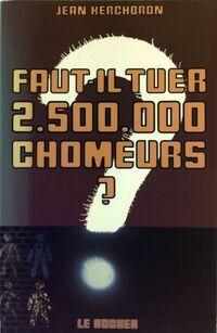 Faut-il tuer 2.500.000 chômeurs ? - Jean Kerchbron - Livre