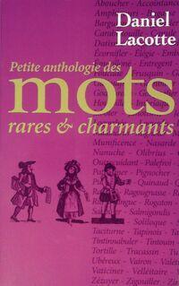 Petite anthologie des mots rares et charmants - Daniel Lacotte - Livre