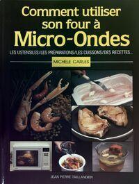 Comment utiliser son four à micro-ondes - Michele Carles - Livre