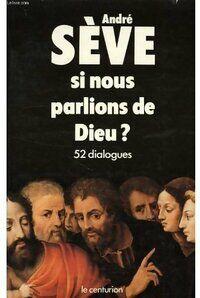 Si nous parlions de Dieu ? - André Sève - Livre