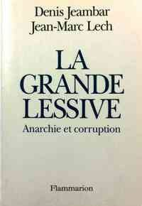 La grande lessive. Anarchie et corruption - Denis Jeambar - Livre