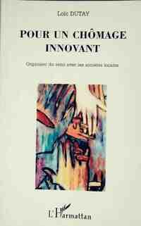 Pour un chômage innovant - Loïc Dutay - Livre