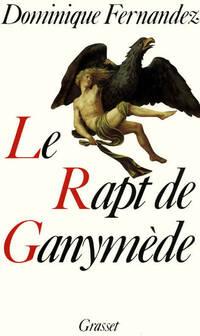 Le rapt de Ganymède - Dominique Fernandez - Livre