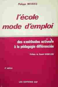 L'école, mode d'emploi. Des méthodes actives à la pédagogie différenciée - Philippe Meirieu - Livre