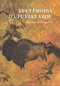 Les témoins d'Ufuviaxarou - Laurence F. Daigneau - Livre